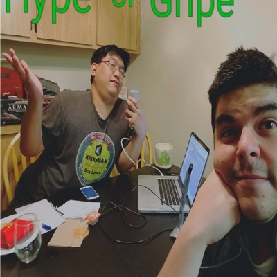 Hype or Gripe Podcast!