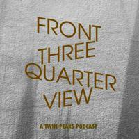 Front Three-Quarter View (a Twin Peaks podcast) podcast