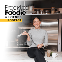 Freckled Foodie & Friends podcast