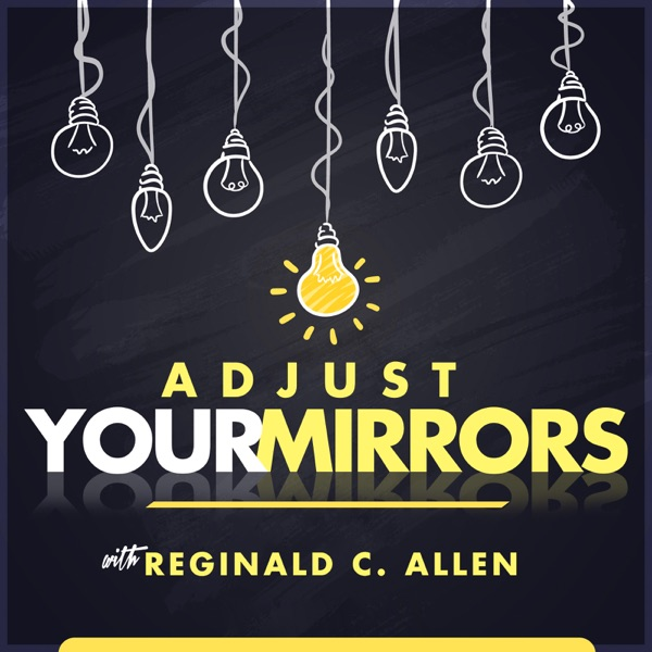 Adjust Your Mirrors| Success with Empowerment Coach Reginald C. Allen