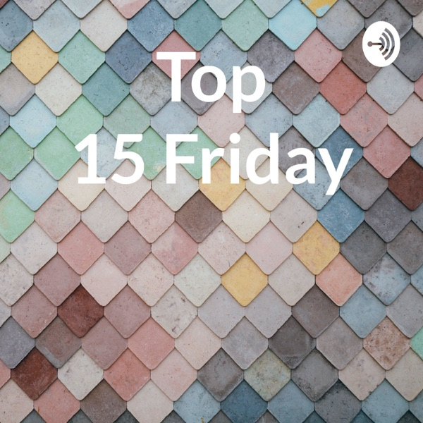 Top 15 Friday