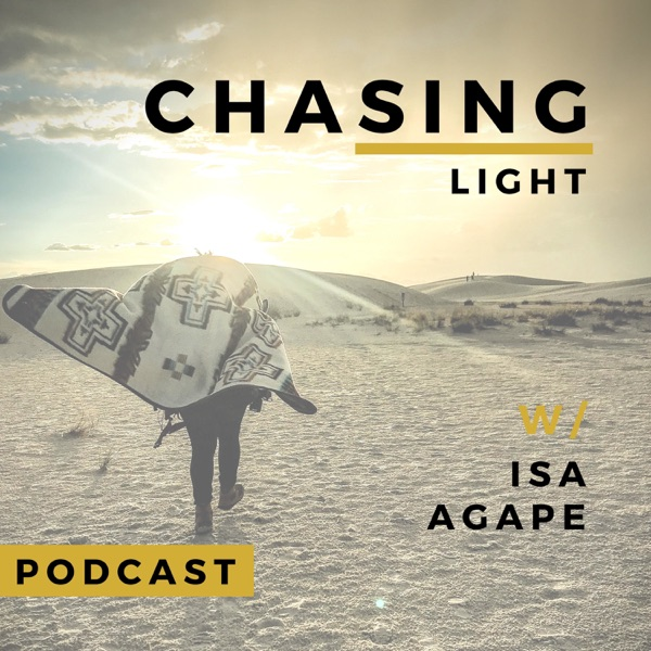 Chasing Light w/Isa Agape