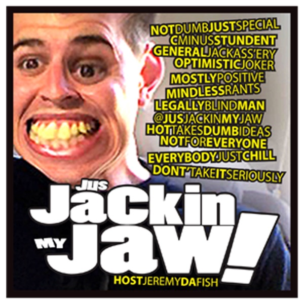 Just Jackin My Jaw Podcast