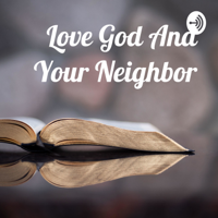 Love God And Your Neighbor podcast