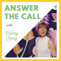Answer the Call with Kelsey Kemp podcast