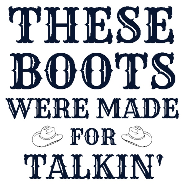 These Boots Were Made For Talkin'