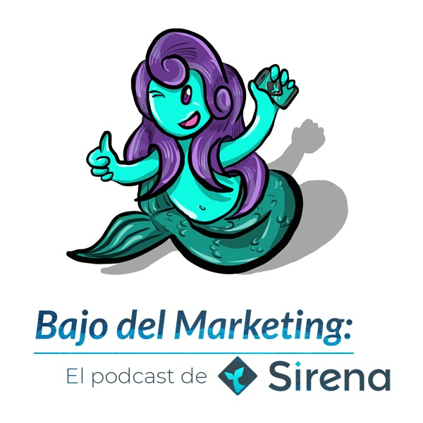 Bajo del Marketing - El podcast de Sirena