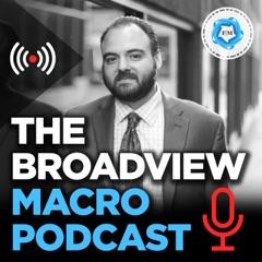 The Broadview Macro Podcast