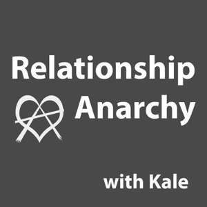 Relationship Anarchy - With Kale