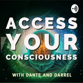 Access Your Consciousness With Dante & Darrel on Apple Podcasts