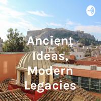 Ancient Ideas, Modern Legacies podcast