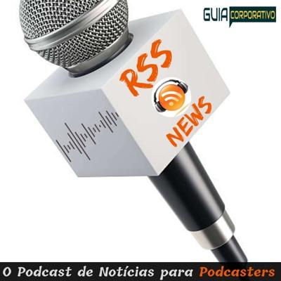 RSS News - O Podcast de notícias para Podcasters