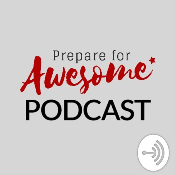 The Prepare For Awesome Podcast