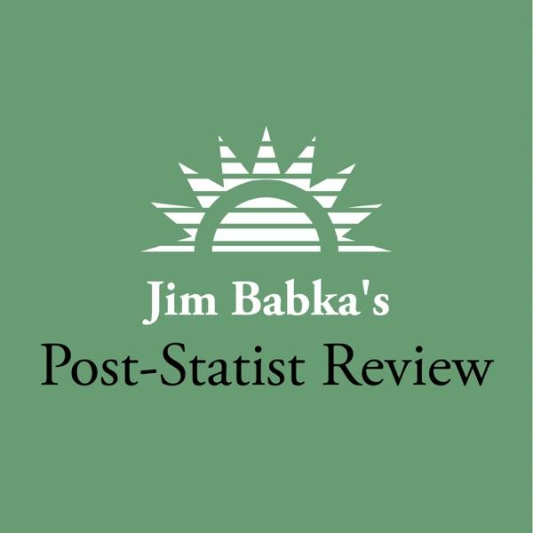 Jim Babkas Post-Statist Review
