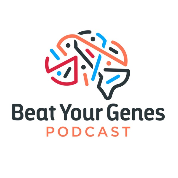 Beat Your Genes Podcast | Podbay