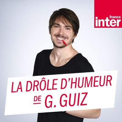 La Drôle d'Humeur de Guillermo Guiz:France Inter