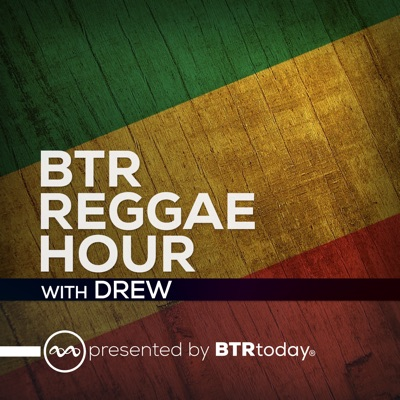 BTR Reggae Hour:Drew, BTRtoday