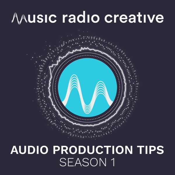 Music Radio Creative - Season 1 - Audio Production Tips