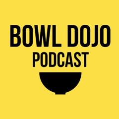 Bowl Dojo Podcast