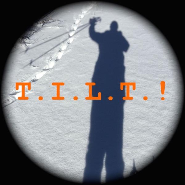 T.I.L.T.!