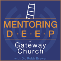 Mentoring Deep at Gateway Church with Dr. Robb Brewer podcast