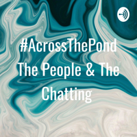 #AcrossThePond The People & The Chatting podcast
