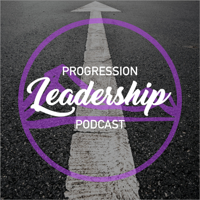 Progression Leadership Podcast podcast