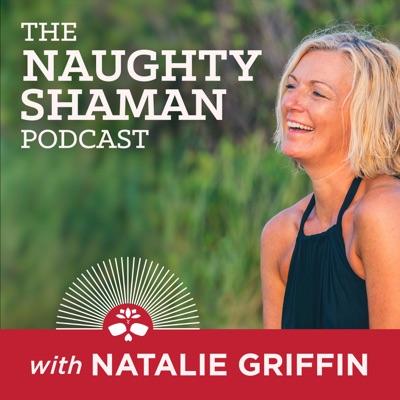 The Naughty Shaman Podcast