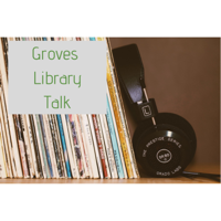Groves Library Talk podcast