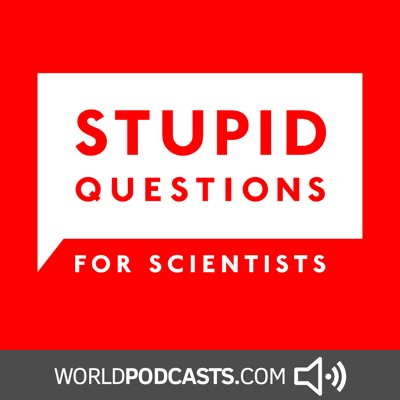 Stupid Questions for Scientists:WorldPodcasts.com / Gorilla Voice Media