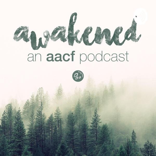 Awakened: An AACF Podcast