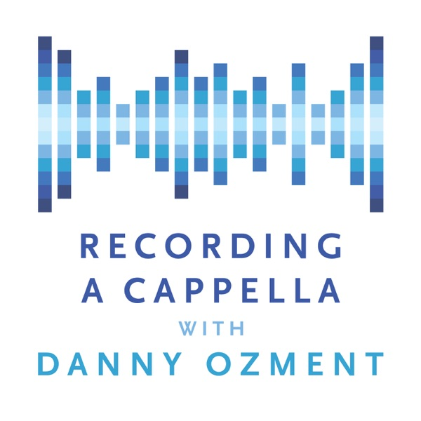 Recording A Cappella with Danny Ozment