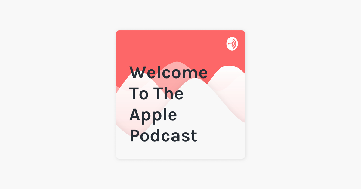 Welcome To The Apple Podcast on Apple Podcasts