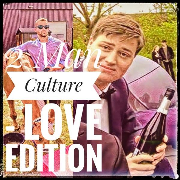 2 Man Culture - Love Edition