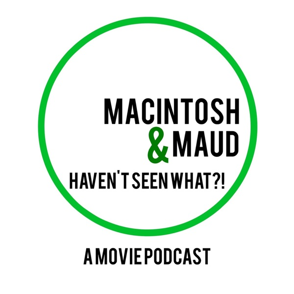 Macintosh & Maud Haven't Seen What?! podcast show image