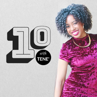 10 with Tene' podcast