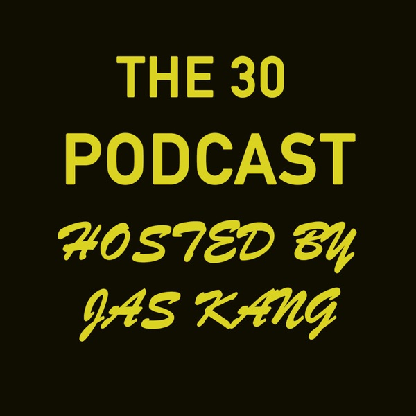 The 30 podcast hosted by Jas Kang