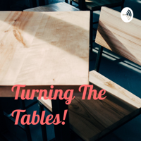 Turning The Tables! podcast