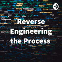 Reverse Engineering the Process podcast