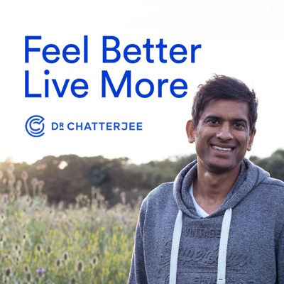 Feel Better, Live More with Dr Rangan Chatterjee:Dr Rangan Chatterjee: GP & Author