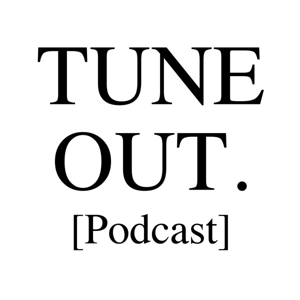 Tune Out. [Podcast]
