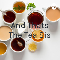 And Thats The Tea Sis podcast