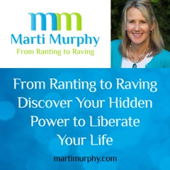 From Ranting to Raving - Discover Your Hidden Power to Liberate Your Life