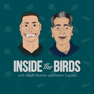 Inside the Birds: A Philadelphia Eagles Podcast:Geoff Mosher & Adam Caplan