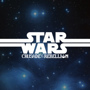 Star Wars: Crusade of the Rebellion | A Fan Audio Drama