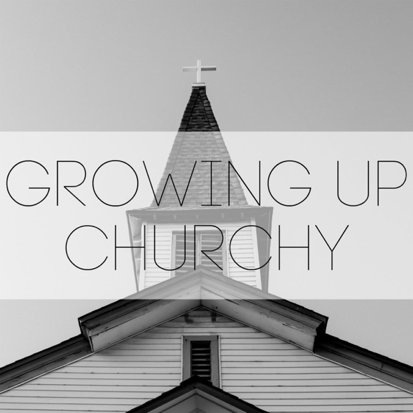 Growing Up Churchy