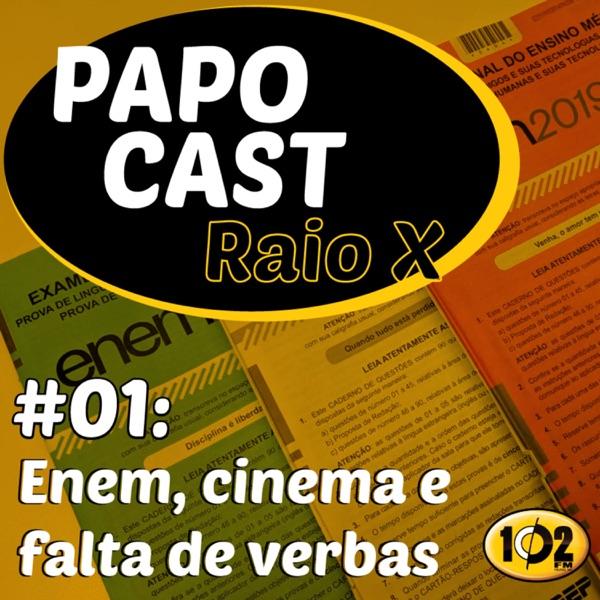 Papo Cast Raio X   #01: Enem, cinema e falta de verbas