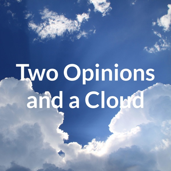 Two Opinions and a Cloud