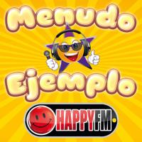 Happy FM · Menudo Ejemplo podcast