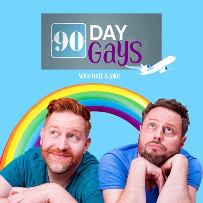 90 Day Gays: A 90 Day Fiancé Podcast with Matt Marr & Jake Anthony:Sissy That Talk Podcast Network